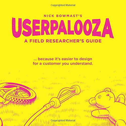 USERPALOOZA - A Field Researcher's Guide: ... because it's easier to design for a customer you understand. por Nick Bowmast