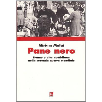 Pane Nero. Donne E Vita Quotidiana Nella Seconda Guerra Mondiale