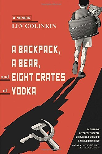 A Backpack, a Bear, and Eight Crates of Vodka: A Memoir by Golinkin, Lev (2014) Hardcover