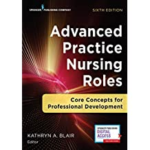 Advanced Practice Nursing Roles, Sixth Edition: Core Concepts for Professional Development