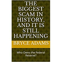 The Biggest Scam In History, And It Is Still Happening: Who Owns the Federal Reserve? (English Edition)