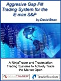 Aggressive Gap Fill Trading System to Day Trade the E-mini S&P (English Edition)