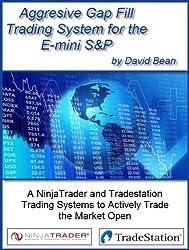 Aggressive Gap Fill Trading System to Day Trade the E-mini S&P (English Edition)