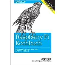 Raspberry-Pi-Kochbuch: Lösungen für alle Software- und Hardware-Probleme. Für alle Versionen inklusive Pi 3 & Zero (Animals)
