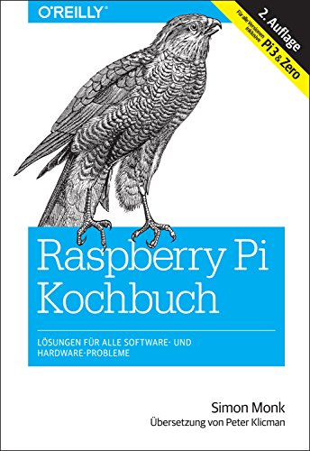 Raspberry-Pi-Kochbuch: Lösungen für alle Software- und Hardware-Probleme. Für alle Versionen inklusive Pi 3 & Zero (Animals) (German Edition)