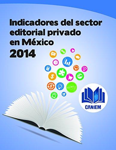Indicadores del Sector Editorial Privado en México. 2014 por Cámara Nacional de la Industria Editorial Mexicana