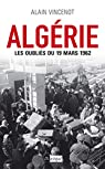 Algérie. Les oubliés du 19 mars 1962 par Vincenot