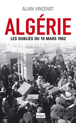 Algérie. Les oubliés du 19 mars 1962 par  Alain Vincenot