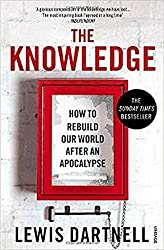The Knowledge: How To Rebuild Our World After An Apocalypse by Lewis Dartnell (5-Mar-2015) Paperback