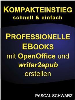 Kompakteinstieg: Professionelle EBooks erstellen mit OpenOffice und writer2epub von [Schwarz, Pascal]