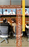 Teleconferencing: What You Must Know (English Edition)