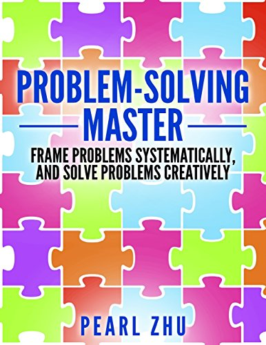 Problem Solving Master: Frame Problems Systematically and Solve Problem Creatively (English Edition)