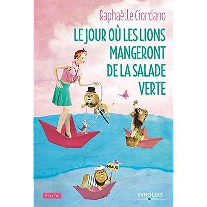 Le jour où les lions mangeront de la salade verte: Le nouveau roman de Raphaëlle Giordano (Roman Eyrolles)