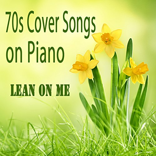 70s Cover Songs on Piano: Lean on Me