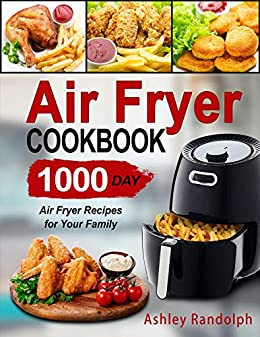 Air Fryer Cookbook: 1000 Day Air Fryer Recipes for Your Family (English Edition) par [Randolph, Ashley]