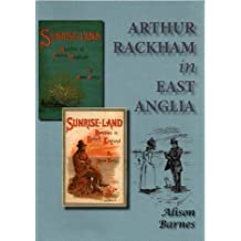 Arthur Rackham in East Anglia by Alison Barnes (2005-11-24)