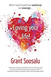 Loving your Life!: Explorations on loving your self and your life more wondrously using the power of mBIT, Positive Psychology & NLP by Grant Soosalu (2015-10-05)