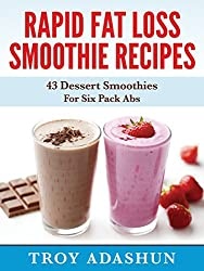 Rapid Fat Loss Smoothie Recipies: 43 Dessert Smoothies For Six Pack Abs (English Edition)