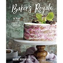 Baker's Royale: 75 Twists on All Your Favorite Sweets (English Edition)