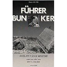 PIETRO GUIDO - FUHRER BUNKER (FUHRERBUNKER) Svelati i suoi misteri: Com'era, dov'era, dov'è, cosa fare (LA STORIA DESAPARECIDA Vol. 1) (Italian Edition)