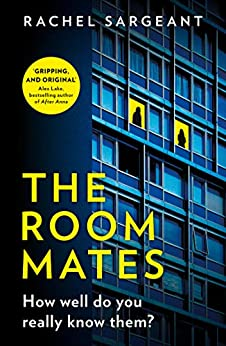 The Roommates: A gripping, addictive, psychological thriller full of shocking twists from the Kindle top ten bestseller by [Sargeant, Rachel]
