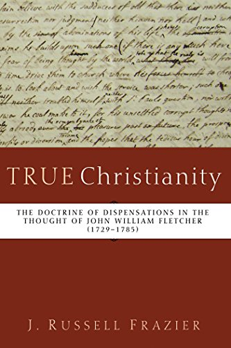 True Christianity The Doctrine Of Dispensations In The Thought Of John William Fletcher 1729 1785