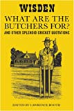 """""""What are the Butchers For?"""": And Other Splendid Cricket Quotations"""