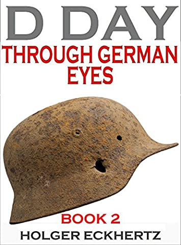 D DAY Through German Eyes - Book 2 - More