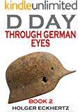 D DAY Through German Eyes - Book 2 - More hidden stories from June 6th 1944