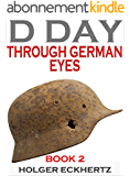 D DAY Through German Eyes - Book 2 - More hidden stories from June 6th 1944 (English Edition)