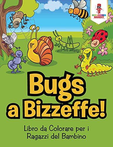 Bug a Bizzeffe! : Libro da Colorare per i Ragazzi del Bambino
