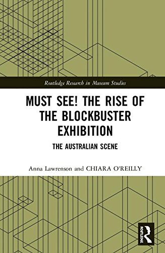 Must See! the Rise of the Blockbuster Exhibition: The Australian Scene (Routledge Research in Museum Studies)