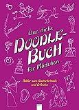 Das dicke Doodle-Buch für Mädchen: Bilder zum Weiterkritzeln und Erfinden