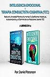 Inteligencia Emocional  y  Terapia Conductista Cognitiva (TCC):  2 libros en 1-Reduce tu Ansiedad Mientras Aumentas Tu Coeficiente Intelectual, Autoconciencia  y el Dominio de tus Relaciones Usand