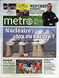 Telecharger Livres METRO No 2101 du 16 11 2011 NUCLEAIRE STOP OU ENCORE FRAUDE SOCIALE LA CHASSE EST OUVERTE LES INDIGNES RESTENT MOBILISES SPORTS FOOT KASSOVITZ MET DE L ORDRE DANS L ACTU (PDF,EPUB,MOBI) gratuits en Francaise