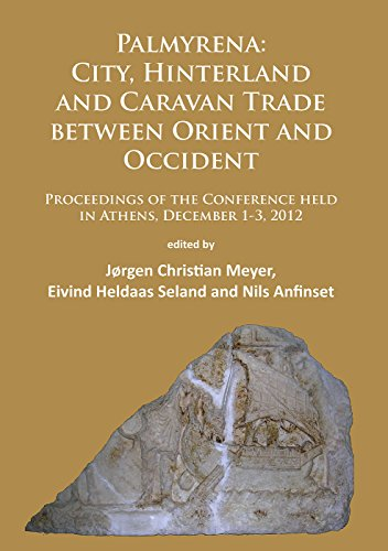 Palmyrena: City, Hinterland and Caravan Trade between Orient and Occident: Proceedings of the Conference held in Athens, December 1-3, 2012