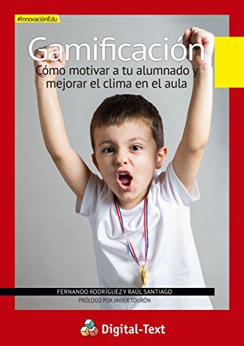 Gamificación: Cómo motivar a tu alumnado y mejorar el clima en el aula (Innovación educativa) por Fernando Rodríguez