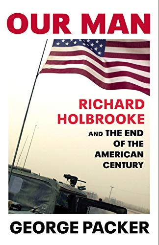 Our Man: Richard Holbrooke and the End of the American Century (English Edition) -