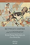Between Empire and Continent: British Foreign Policy before the First World War (Studies in British and Imperial History Book 5)