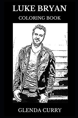 Luke Bryan Coloring Book: Award Winning Country Musician and Legendary Singer, Acclaimed Lyricist and Sex Symbol Inspired Adult Coloring Book (Luke Bryan Books, Band 0)