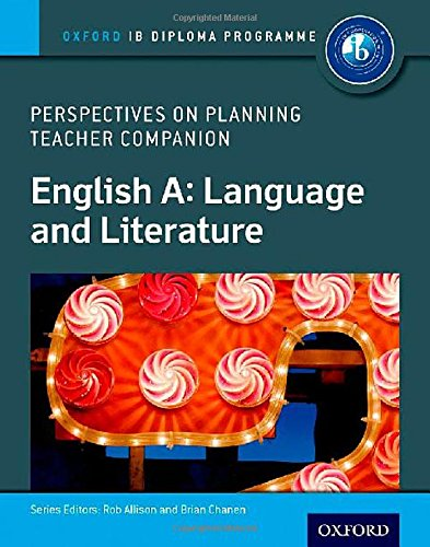 English A Perspectives on Planning: Language and Literature Teacher Companion: Oxford IB Diploma Programme