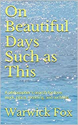 On Beautiful Days Such as This: A philosopher's search for love, work, place, meaning, and suchlike