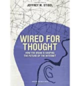 [(Wired for Thought: How the Brain is Shaping the Future of the Internet )] [Author: Jeffrey M. Stibel] [Sep-2009]