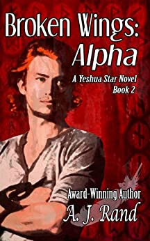 Broken Wings: Alpha (Book 2 of the Yeshua Star Series) (A Yeshua Star Novel) by [Rand, A. J.]