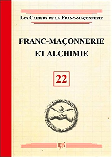 Franc-maçonnerie et Alchimie - Livret 22 par Collectif
