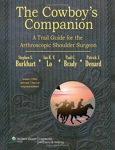 The Cowboy's Companion: A Trail Guide for the Arthroscopic Shoulder Surgeon by Burkhart MD, Steven, Lo MD FRCS, Dr. Ian K.Y., Brady MD, Pa (2012) Hardcover