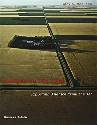 Designs on the Land: Exploring America from the Air by MacLean, Alex S., Besse, Jean-Marc, Corner, James, Tiberghie (2003) Paperback