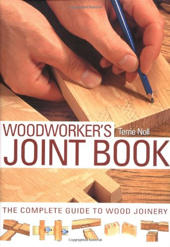 The Woodworker's Joint Book: The Complete Guide to