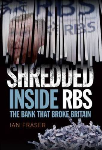 shredded-the-rise-and-fall-of-the-royal-bank-of-scotland-by-ian-fraser-2013-11-01