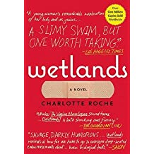 [Wetlands] (By: Charlotte Roche) [published: February, 2010]